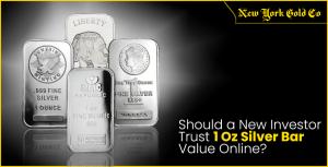 Should a New Investor Trust 1 Oz Silver Bar Value Online