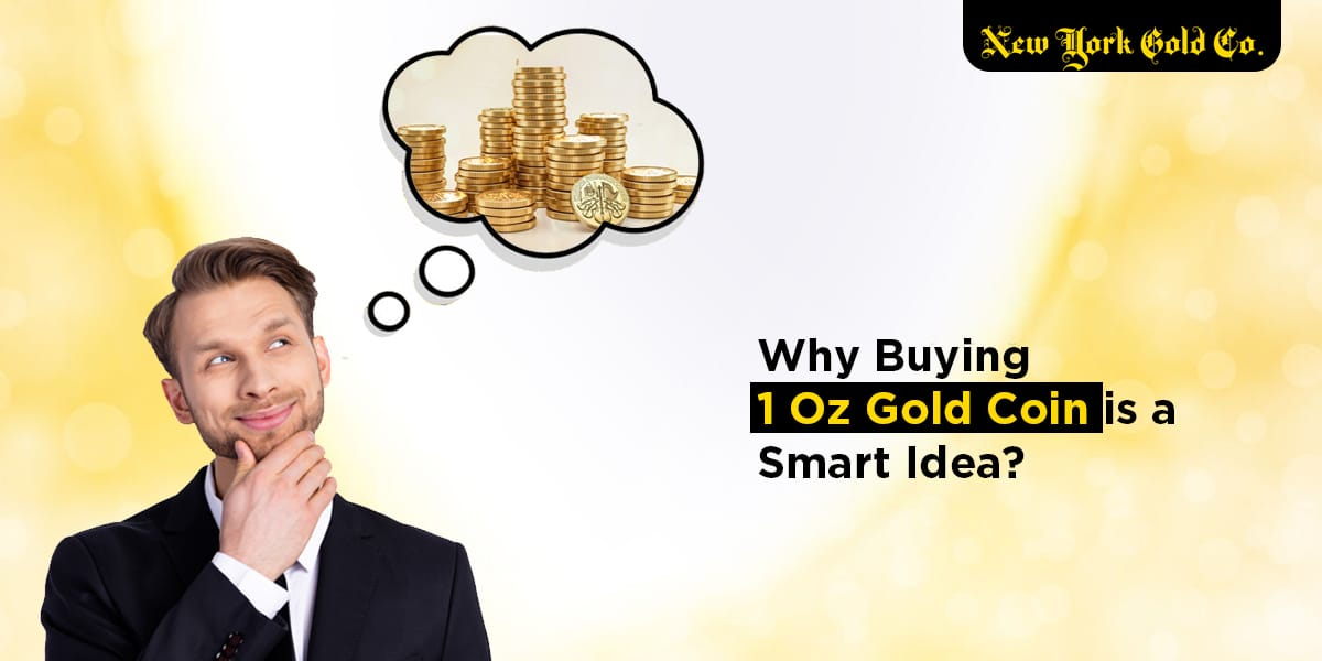 Why Buying 1 Oz Gold Coin is a Smart Idea