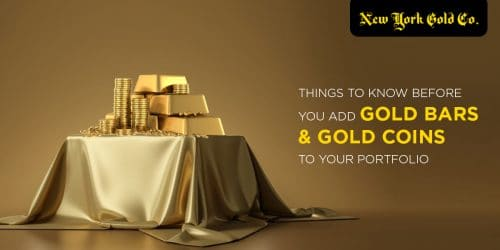 Things to Know Before You Add Gold Bars and Gold Coins to Your Portfolio